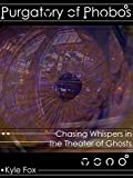 Purgatory of Phobos: Chasing Whispers in the Theater of Ghosts: ( An Occult Psychological Mystery Thriller Novella )