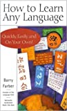 How to Learn Any Language - Quickly, Easily, Inexpensively, Enjoyably and On Your Own - by Barry Farber - Founder of the Language Club/Nationally Syndicated Talk Show Host (English Edition)