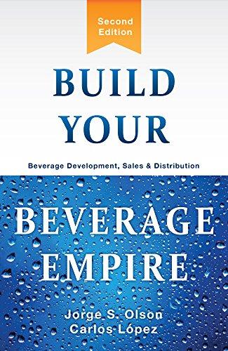Build Your Beverage Empire: Beverage Development, Sales and Distribution (Distribution And Development compare prices)
