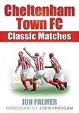 Jon Palmer Cheltenham Town FC: Classic Matches