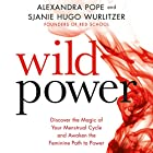 Wild Power: Discover the Magic of Your Menstrual Cycle and Awaken the Feminine Path to Power Hörbuch von Alexandra Pope, Sjanie Hugo Wurlitzer Gesprochen von: Alexandra Pope, Sjanie Hugo Wurlitzer