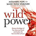 Wild Power: Discover the Magic of Your Menstrual Cycle and Awaken the Feminine Path to Power | Alexandra Pope,Sjanie Hugo Wurlitzer