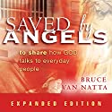 Saved by Angels, Expanded Edition: To Share How God Talks to Everyday People Audiobook by Bruce Van Natta Narrated by Dan Breitfeller