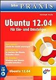 Ubuntu 12.04: Für Ein- und Umsteiger (bhv Praxis)
