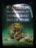 Encyclopedia of Things That Never Were: Creatures, Places, and People Michael F. Page