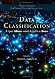 Data Classification: Algorithms and Applications (Chapman & Hall/CRC Data Mining and Knowledge Discovery Series)