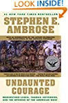 Undaunted Courage: Meriwether Lewis,...