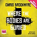 Where the Bodies are Buried (       UNABRIDGED) by Chris Brookmyre Narrated by Sarah Barron