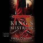 The King's Mistress: A Novel | Emma Campion