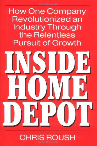 inside-home-depot-how-one-company-revolutionized-an-industry-through-the-relentless-pursuit-of-growt