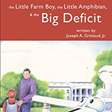 The Little Farm Boy, The Little Amphibian, and The Big Deficit (       UNABRIDGED) by Joseph A. Grimaud Jr. Narrated by Joseph A. Grimaud Jr.