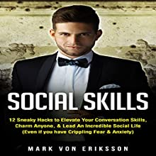 Social Skills: 12 Sneaky Hacks to Elevate Your Conversation Skills, Charm Anyone, & Lead an Incredible Social Life Audiobook by Mark Eriksson Narrated by John M. Wasikowski