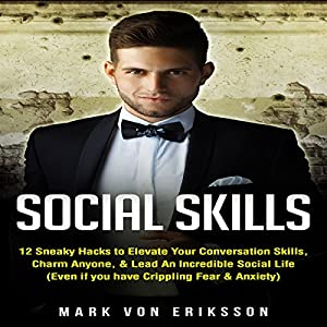 Social Skills: 12 Sneaky Hacks to Elevate Your Conversation Skills, Charm Anyone, & Lead an Incredible Social Life Hörbuch von Mark Eriksson Gesprochen von: John M. Wasikowski