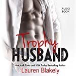 Trophy Husband (       UNABRIDGED) by Lauren Blakely Narrated by Samara Naeymi