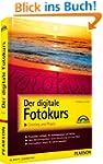 Der digitale Fotokurs: Einstieg und P...