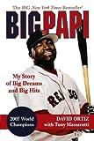 Big Papi: My Story of Big Dreams and Big Hits by Ortiz, David, Massarotti, Tony (2008) Paperback