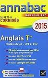 Annales Annabac 2015 Anglais Tle LV1 et LV2: sujets et corrigés du bac - Terminale...