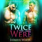 Twice the Were: A Paranormal Menage Romance   Jasmine White
