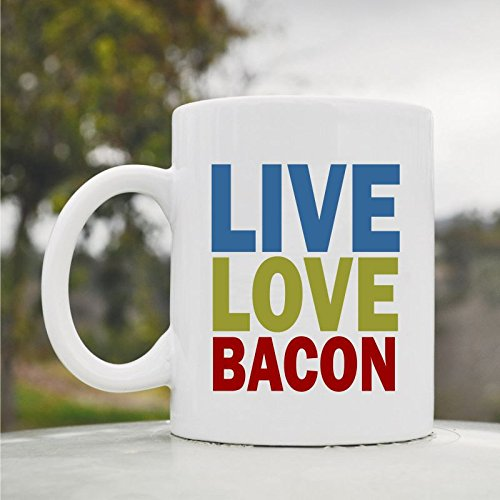 Live Love Bacon Cute Funny 11Oz Ceramic Coffee Mug Cup