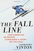The Fall Line: How American Ski Racers Conquered a Sport on the Edge