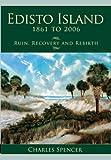 Edisto Island, 1861 to 2006:: Ruin, Recovery and Rebirth (Definitive History)