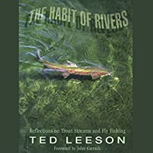 The Habit of Rivers: Reflections on Trout Streams and Fly Fishing (       UNABRIDGED) by Ted Leeson, John Gierach (foreword) Narrated by Allan Robertson