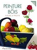 Peinture sur bois : Fleurs & fruits...