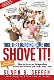 img - for Take That Nursing Home and Shove It!: How to Secure an Independent Future for Yourself and Your Loved Ones. book / textbook / text book