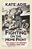 Fighting on the Home Front: The Legacy of Women in World War One