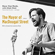 The Mayor of MacDougal Street: A Memoir (       UNABRIDGED) by Dave Van Ronk, Elijah Wald Narrated by Sean Runnette