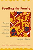 img - for Feeding the Family: The Social Organization of Caring as Gendered Work (Women in Culture and Society) by Marjorie L. DeVault (1994-07-15) book / textbook / text book