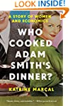 Who Cooked Adam Smith's Dinner?: A St...