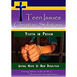 Teen Issues, Christian Solutions: Youth in Prison - Giving Hope & New Direction