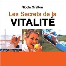 Les secrets de la vitalité: Plein d'énergie - A la maison - En vacances - Au travail | Livre audio Auteur(s) : Nicole Gratton Narrateur(s) : Nicole Gratton