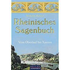 Rheinisches Sagenbuch. Vom Oberlauf bis Xanten