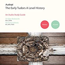 Early Tudors History - A Level Audio Tutorials Audiobook by Nick Fellows, Glyn Redworth, Katie Fellows Narrated by Matt Addis, Jennifer English, Gyln Redworth