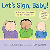 img - for [Let's Sign, Baby!: A Fun and Easy Way to Talk with Baby] (By: Kelly Ault) [published: August, 2010] book / textbook / text book