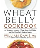 img - for Wheat Belly Cookbook: 150 Recipes to Help You Lose the Wheat, Lose the Weight, and Find Your Path Back to Health book / textbook / text book