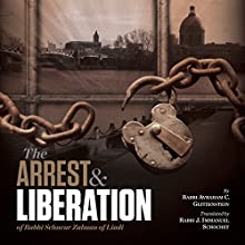 The Arrest and Liberation of Rabbi Schnuer Zalman of Liadi: The First Lubavitcher Rebbe (       UNABRIDGED) by A. Chanoch Glitzenstein, J. Immanul Schochet Narrated by Shlomo Zacks