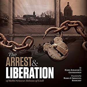 The Arrest and Liberation of Rabbi Schnuer Zalman of Liadi Audiobook