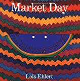 Market Day: A Story Told with Folk Art (0152021582) by Ehlert, Lois