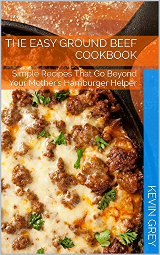 the-easy-ground-beef-cookbook-simple-recipes-that-go-beyond-your-mothers-hamburger-helper-english-ed
