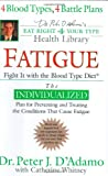 Peter J. D'Adamo Fatigue: Fight It with the Blood Type Diet (Dr. Peter J. D'Adamo's Eat Right 4 Your Type Health Library)