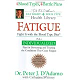 Fatigue: Fight It with the Blood Type Diet (Dr. Peter J. D'Adamo's Eat Right 4 Your Type Health Library) ~ Peter J. D'Adamo