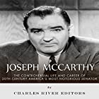 Joseph McCarthy: The Controversial Life and Career of 20th Century America's Most Notorious Senator Hörbuch von  Charles River Editors Gesprochen von: Dan Gallagher