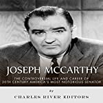 Joseph McCarthy: The Controversial Life and Career of 20th Century America's Most Notorious Senator |  Charles River Editors