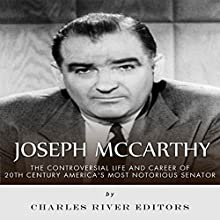 Joseph McCarthy: The Controversial Life and Career of 20th Century America's Most Notorious Senator | Livre audio Auteur(s) :  Charles River Editors Narrateur(s) : Dan Gallagher