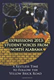 img - for Expressions 2013: Student Voices from North Alabama: A Restless Time to Follow the Yellow Brick Road book / textbook / text book