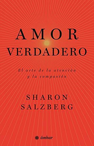 Amor verdadero El arte de la atención y la compasión  [Salzberg, Sharon] (Tapa Blanda)