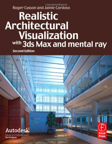 Realistic Architectural Visualization with 3ds Max and mental ray (Autodesk Media and Entertainment Techniques)
